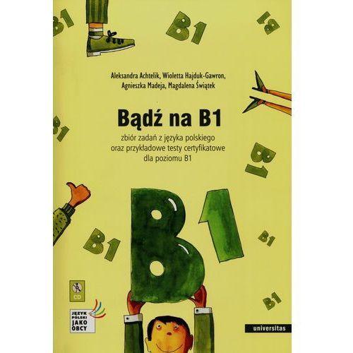 Bądź na B1. Zbiór zadań z j. polskiego + 2CD w.II
