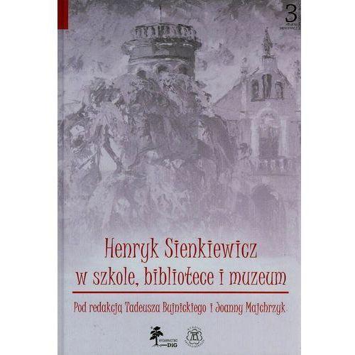 Henryk Sienkiewicz w szkole bibliotece i muzeum