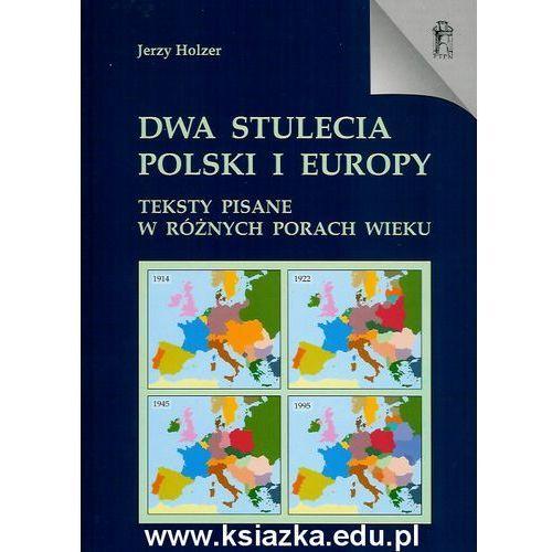 Dwa stulecia Polski i Europy. Teksty pisane w różnych porach wieku (2004)