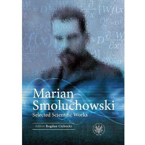 Marian Smoluchowski Selected Scientific Works - Cichocki Bogdan DARMOWA DOSTAWA KIOSK RUCHU (186 str.)