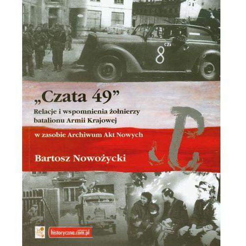 Czata 49 Relacje i wspomnienia żołnierzy batalionu Armii Krajowej - DODATKOWO 10% RABATU i WYSYŁKA 24H!, Historyczna