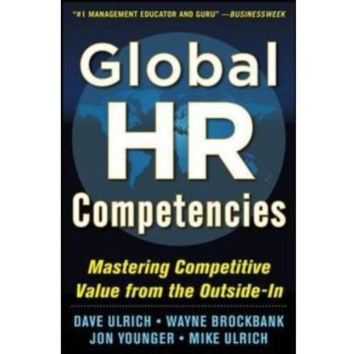 Global HR Competencies: Mastering Competitive Value from the Outside-In (304 str.)