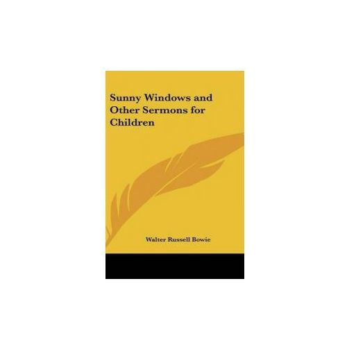 SUNNY WINDOWS AND OTHER SERMONS FOR CHIL (9780548032596)