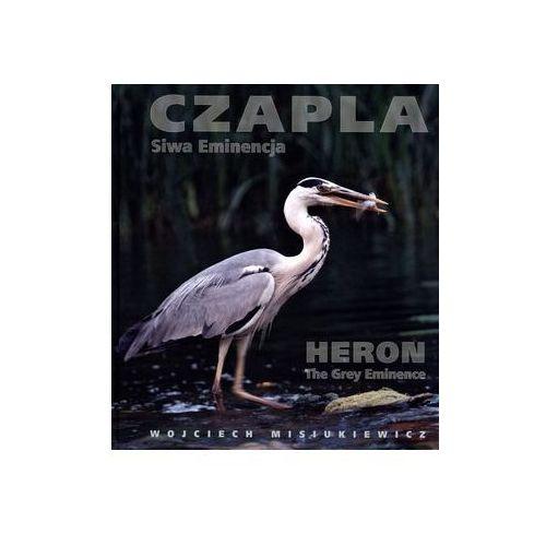 Czapla. Siwa Eminencja. Heron. The Grey Eminence - Wojciech Misiukiewicz