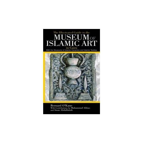 Illustrated Guide to the Museum of Islamic Art in Cairo (9789774163388)