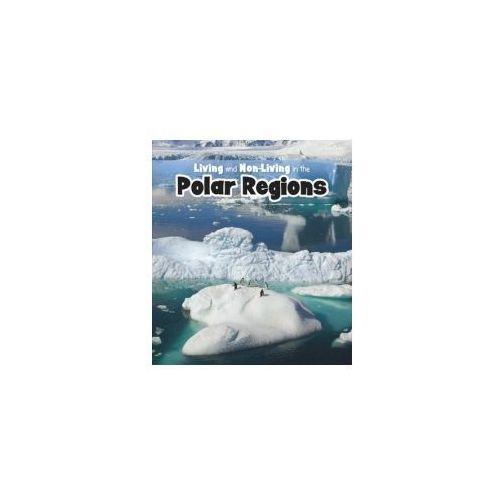 Living & Non living In The Polar Regions, Rissman, Rebecca