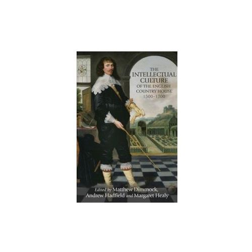 Intellectual Culture of the English Country House, 1500-1700