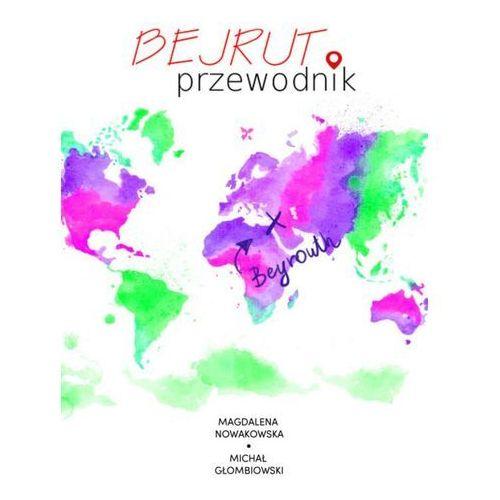 Bejrut Przewodnik - Magdalena Nowakowska, Michał Głombiowski (MOBI), Colorful Media