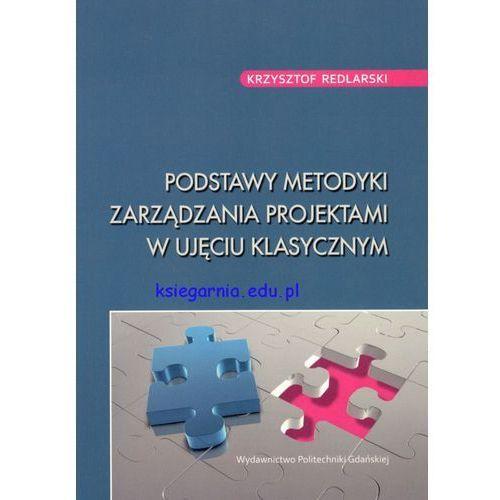 Podstawy metodyki zarządzania projektami w ujęciu klasycznym (138 str.)