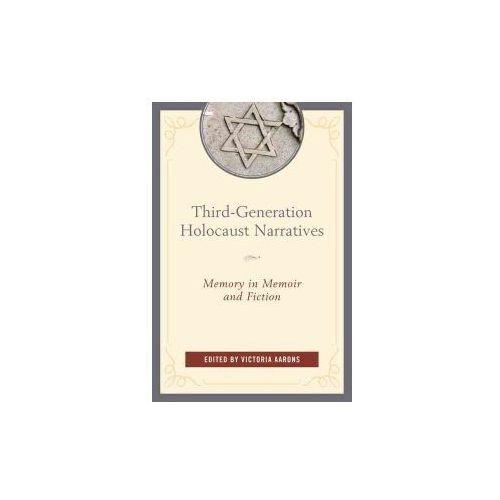 Third-Generation Holocaust Narratives: Memory in Memoir and Fiction (9781498517164)