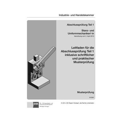 Leitfaden für die Abschlussprüfung Stanz- und Umformmechaniker/-in. Tl.1