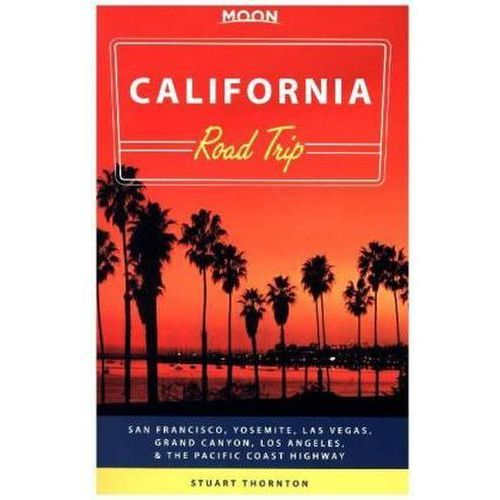 Moon California Road Trip San Francisco, Yosemite, Las Vegas, Grand Canyon, Los Angeles & the Pacific Coast (488 str.)