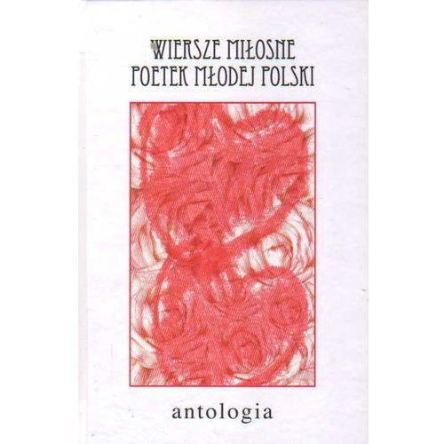 Wiersze Miłosne Poetek Młodej Polski. Antologia (312 str.)