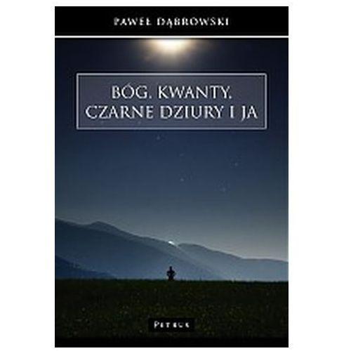 Paweł dąbrowski Bóg, kwanty, czarne dziury i ja -
