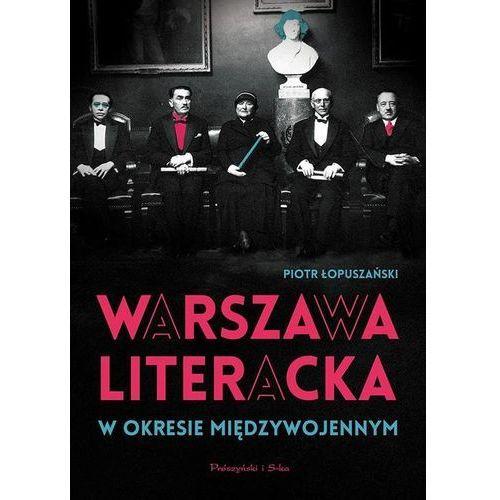 Warszawa literacka w okresie międzywojennym - Piotr Łopuszański (448 str.)