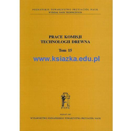Prace komisji technologii drewna. Tom 15 (1997)