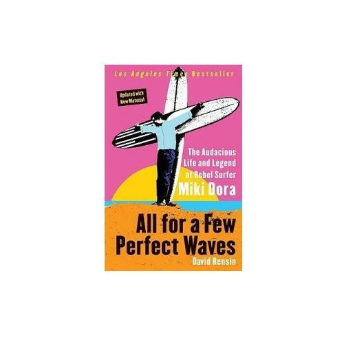 All for a Few Perfect Waves: The Audacious Life and Legend of Rebel Surfer Miki Dora (9780060773335)