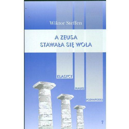 A Zeusa stawała się wola Z badań nad literaturą grecką - Wiktor Steffen (9788370635145)