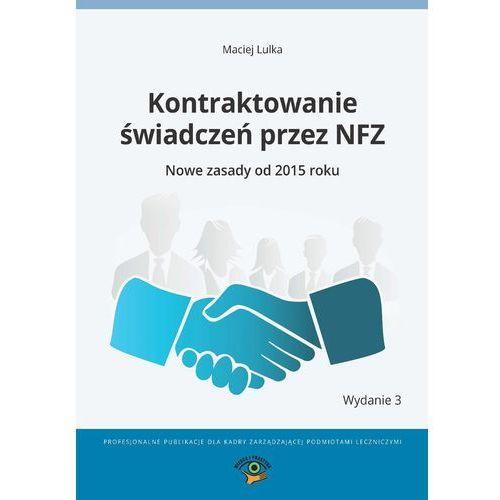 Kontraktowanie świadczeń przez NFZ. Nowe zasady od 2015 roku, Maciej Lulka