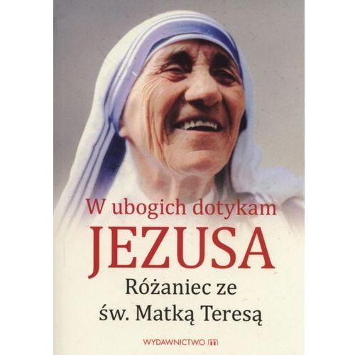 W ubogich dotykam Jezusa Różaniec ze św MatkąTeres - Jeśli zamówisz do 14:00, wyślemy tego samego dnia. Darmowa dostawa, już od 99,99 zł. (9788380431782)