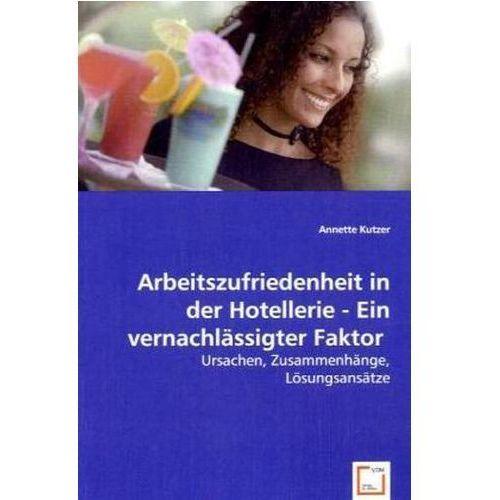 Arbeitszufriedenheit in der Hotellerie - Ein vernachlässigter Faktor (9783639050691)