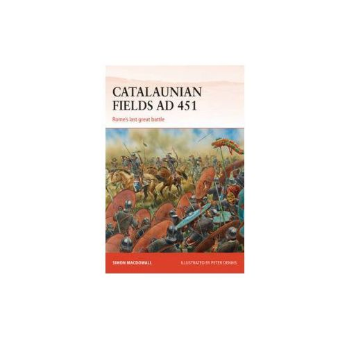 Catalaunian Fields AD 451: Rome's Last Great Battle (9781472807434)