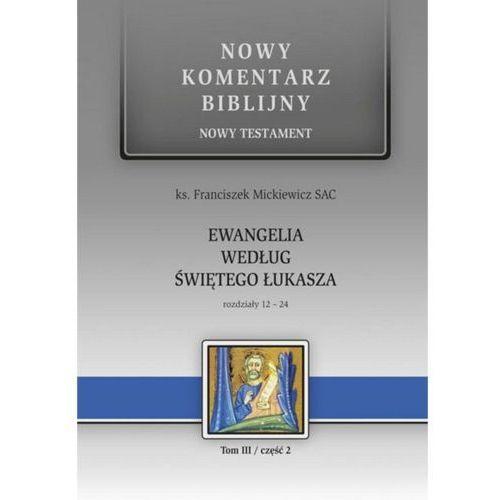 Nowy komentarz biblijny. T.III cz.2 Ewangelia - ks. Franiszek Mickiewicz (9788374247610)