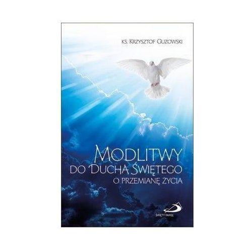 Modlitwy do Ducha Świętego o przemianę życia - Ks. Krzyztof Guzowski (248 str.)