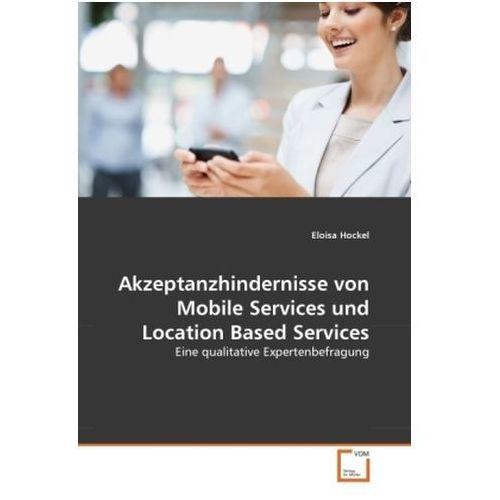 Akzeptanzhindernisse von Mobile Services und Location Based Services (9783639379747)
