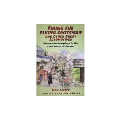 Firing The Flying Scotsman And Other Great Locomotives (9780752480435)
