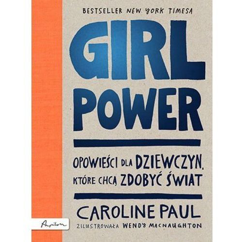 Girl power opowieści dla dziewczyn które chcą zdobyć świat - caroline paul marki Papilon