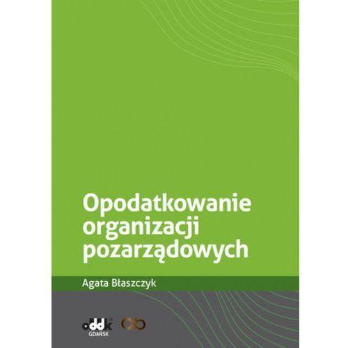 Opodatkowanie organizacji pozarządowych - Błaszczyk Agata, Błaszczyk Agata