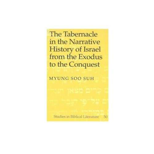 Tabernacle in the Narrative History of Israel from the Exodus to the Conquest