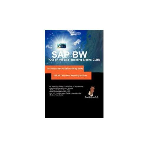SAP Bw All-In-One Reporting Solutions: Out-Of-The-Box Step-By-Step Building Blocks and Project Implementation Roadmap (9781426994654)