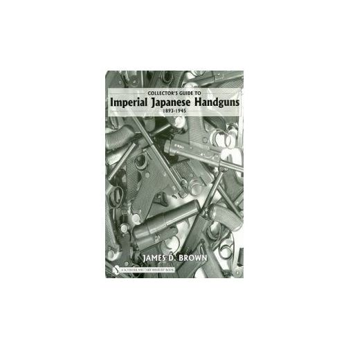 Collector's Guide to Imperial Japanese Handguns 1893-1945 (9780764327872)