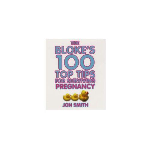 Bloke's 100 Top Tips for Surviving Pregnancy (9781401907921)