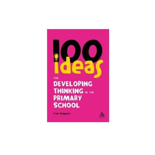 100 Ideas for Developing Thinking in the Primary School (9781847061522)