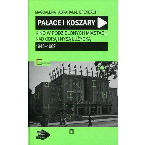 Pałace i koszary. Kino w podzielonych miastach nad Odrą i Nysą Łużycką, Magdalena Abraham-Diefenbach