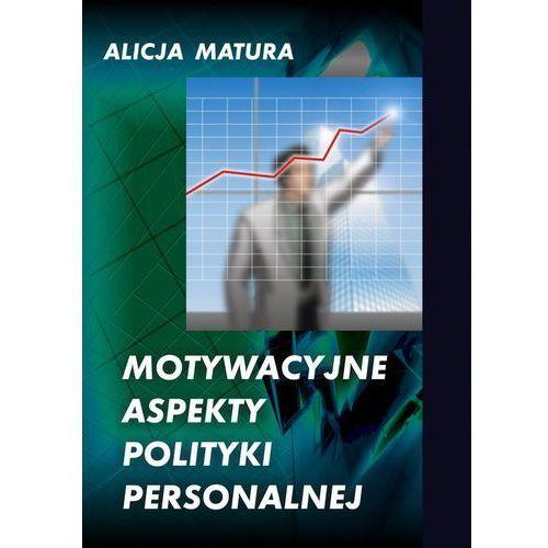 Motywacyjne aspekty polityki personalnej - Alicja Matura, E-bookowo
