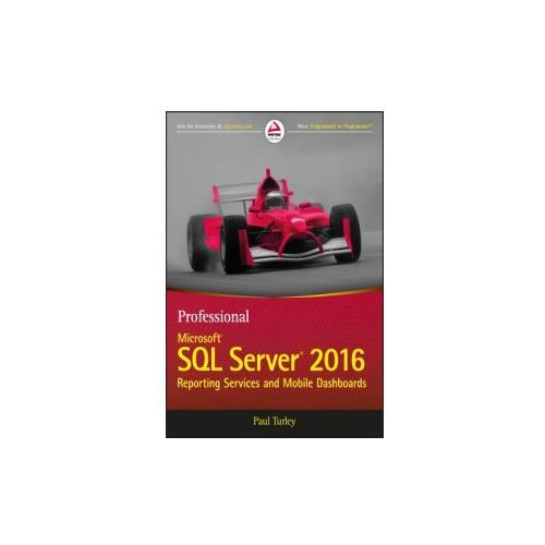Professional Microsoft SQL Server 2016 Reporting Services and Mobile Dashboards, Turley, Paul