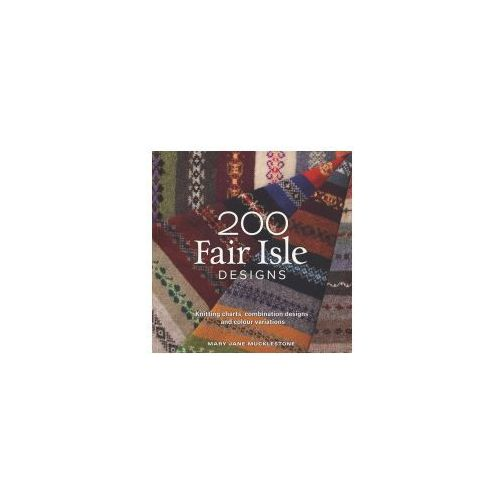 200 Fair Isle Designs : Knitting Charts, Combination Designs, And Colour Variations, Mucklestone, Mary