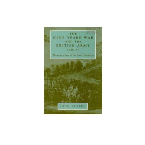Nine Years' War and the British Army 1688-97 (9780719089961)