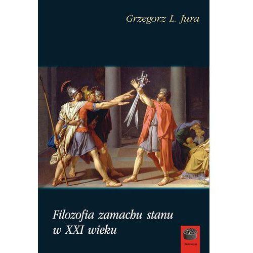 Filozofia zamachu stanu w XXI wieku - Grzegorz L. Jura, Teresa Dziemińska, Grzegorz L. Jura