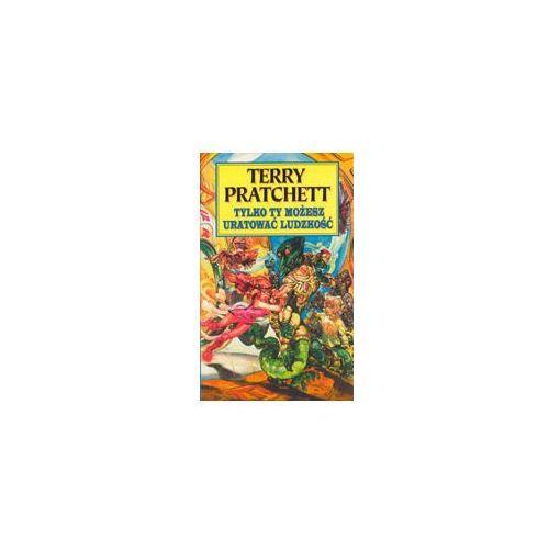 TYLKO TY MOŻESZ URATOWAĆ LUDZKOŚĆ Terry Pratchett (2004)