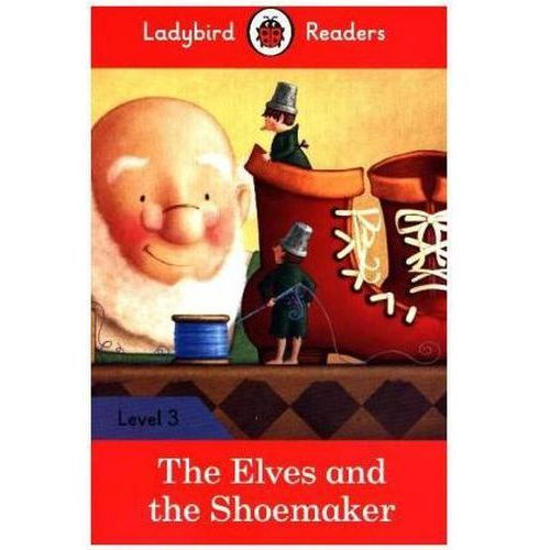 The Elves And The Shoemaker - Ladybird Readers Level 3, oprawa miękka