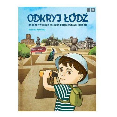 Odkryj Łódź. Bardzo twórcza książka o niezwykłym mieście + zakładka do książki GRATIS