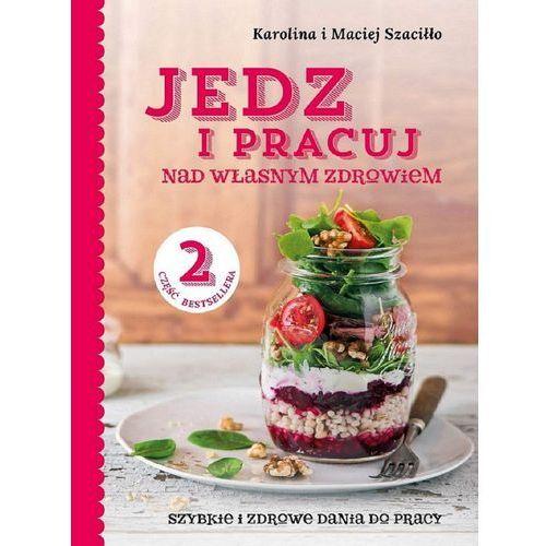 Jedz i pracuj...nad własnym zdrowiem 2 - Karolina Szaciłło, Maciej Szaciłło, Zwierciadło