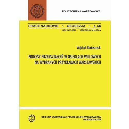 Procesy przekształceń w osiedlach willowych na wybranych przykładach warszawskich (132 str.)