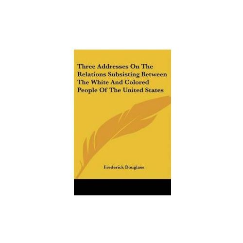 THREE ADDRESSES ON THE RELATIONS SUBSIST (9780548502808)