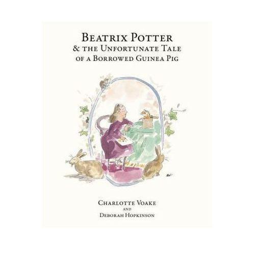 Beatrix Potter And The Unfortunate Tale Of The Guinea Pig, Hopkinson, Deborah